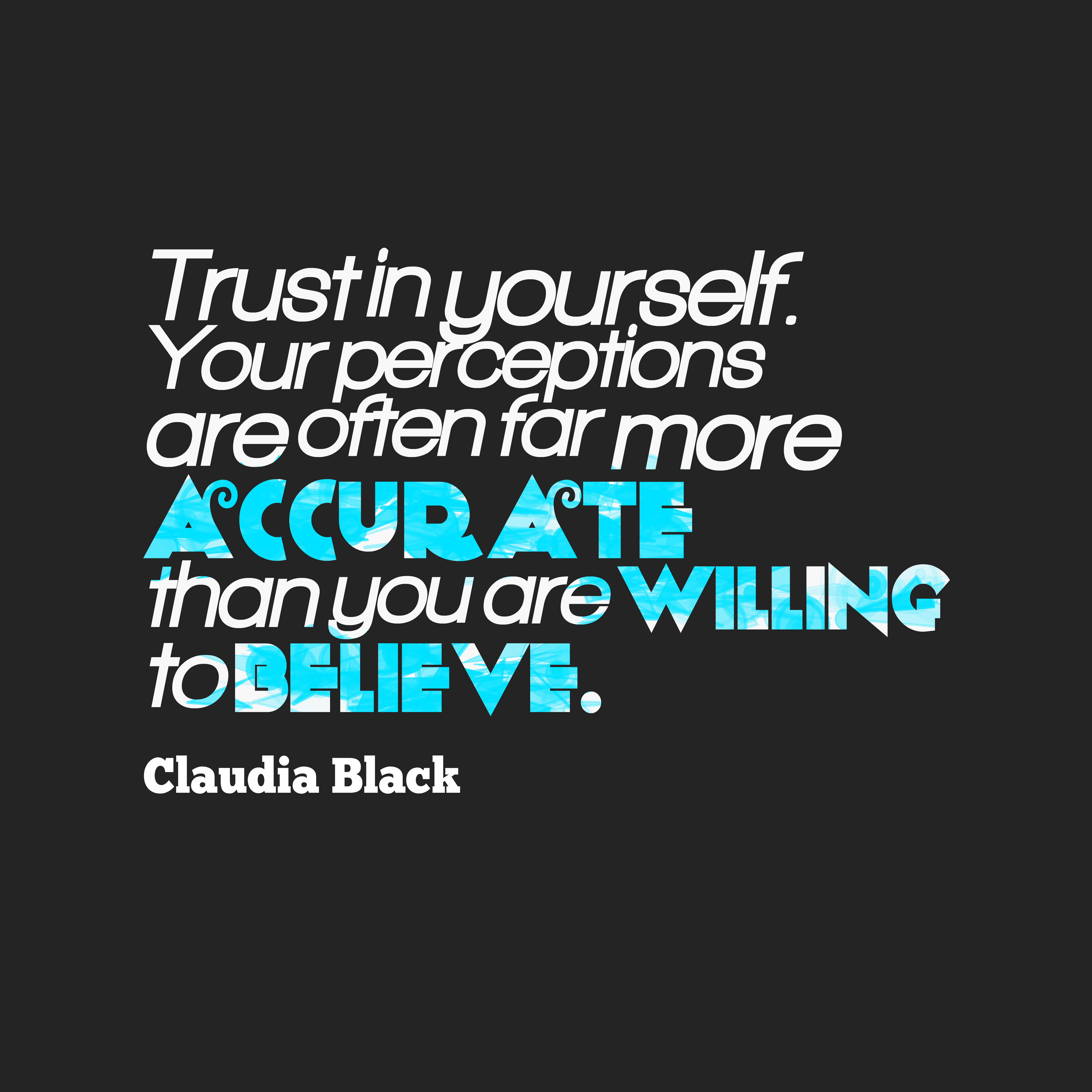 Quotes image of Trust in yourself. Your perceptions are often far more accurate than you are willing to believe.