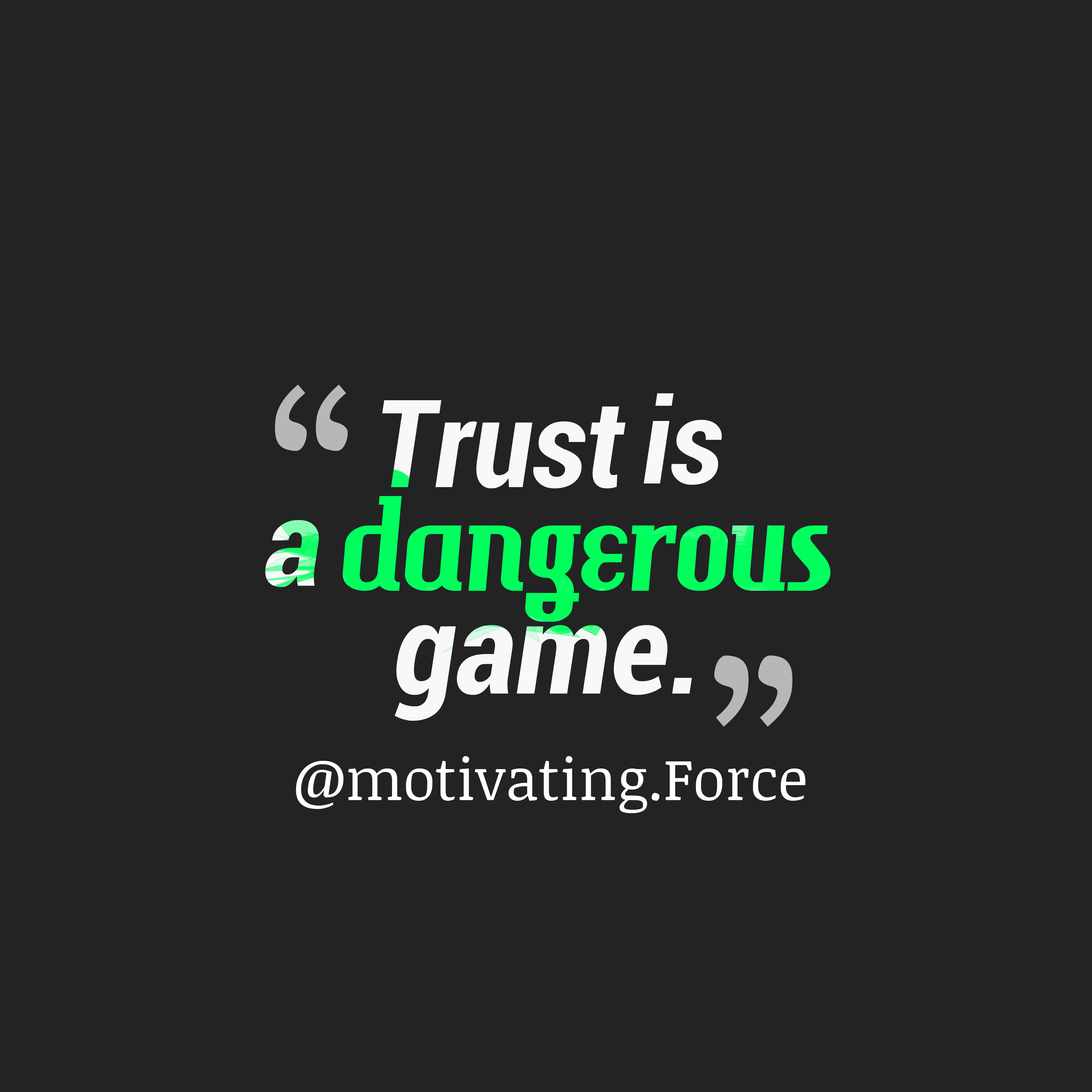Quotes image of Trust is a dangerous game.