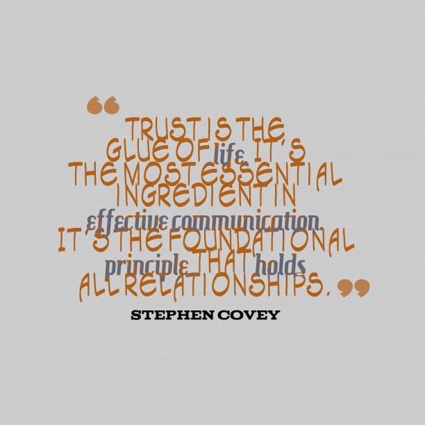 Stephen Covey 's quote about . Trust is the glue of…