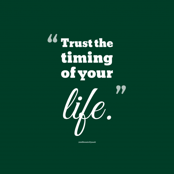 @millionaireDynasti 's quote about time, life. Trust the timing of your…