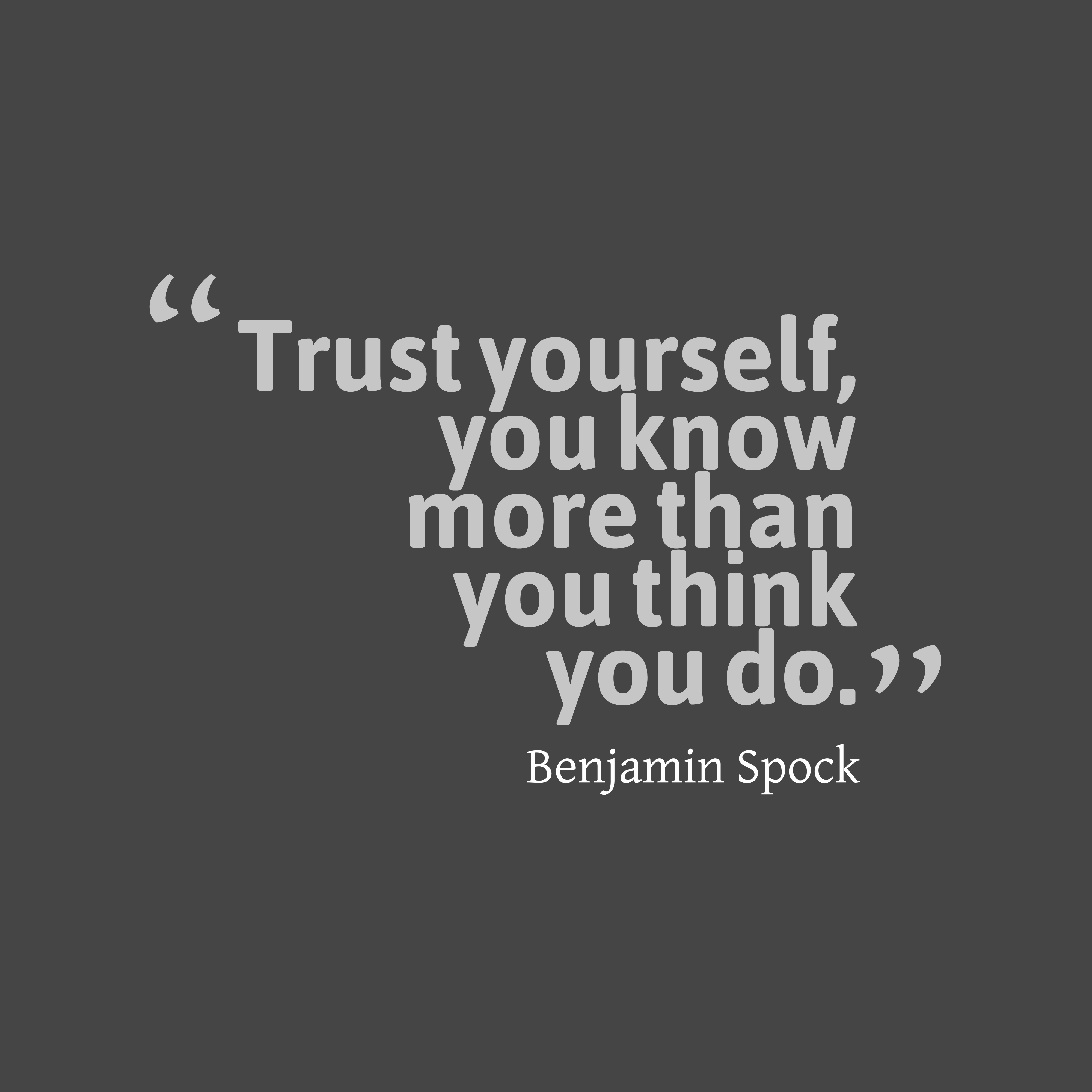 Quotes image of Trust yourself, you know more than you think you do.