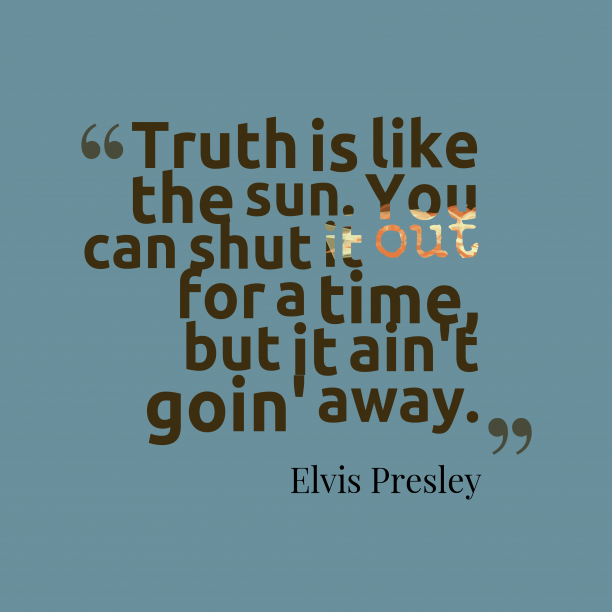 Elvis Presley quote about truth.