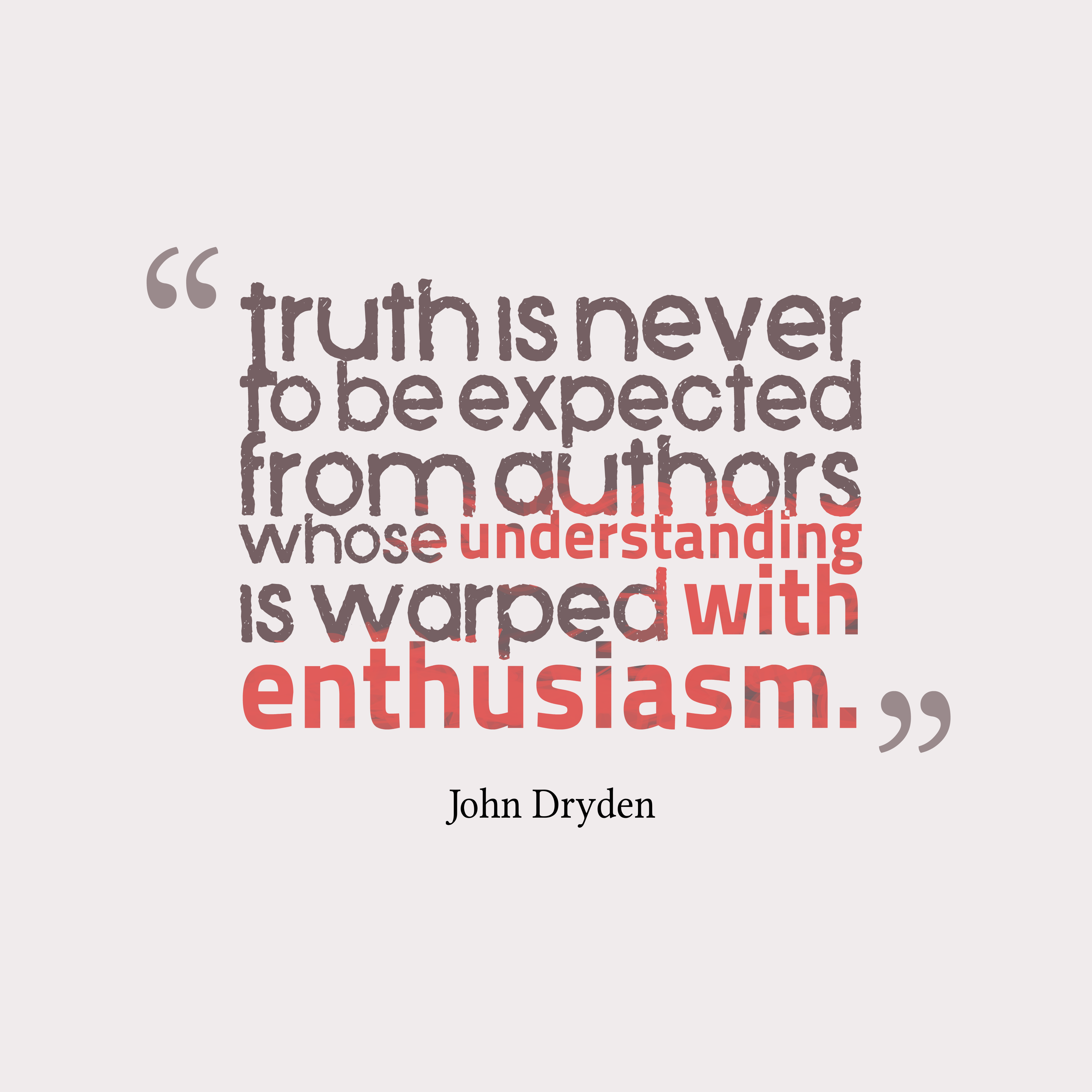 Quotes image of Truth is never to be expected from authors whose understanding is warped with enthusiasm.