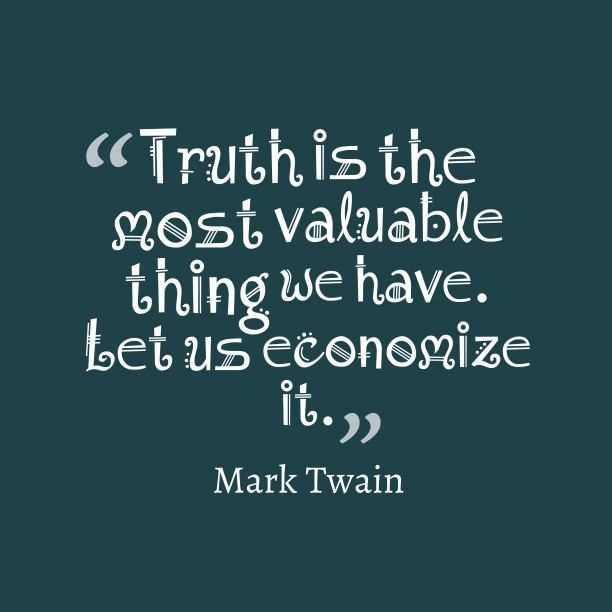 Mark Twain 's quote about truth. Truth is the most valuable…