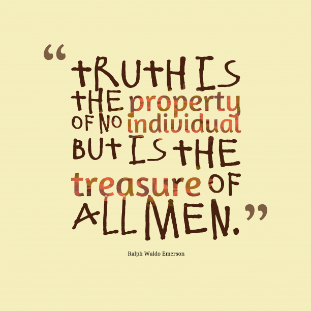 Ralph Waldo Emerson 's quote about Truth. Truth is the property of…