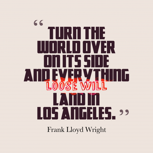 Frank Lloyd Wright 's quote about City. Turn the world over on…