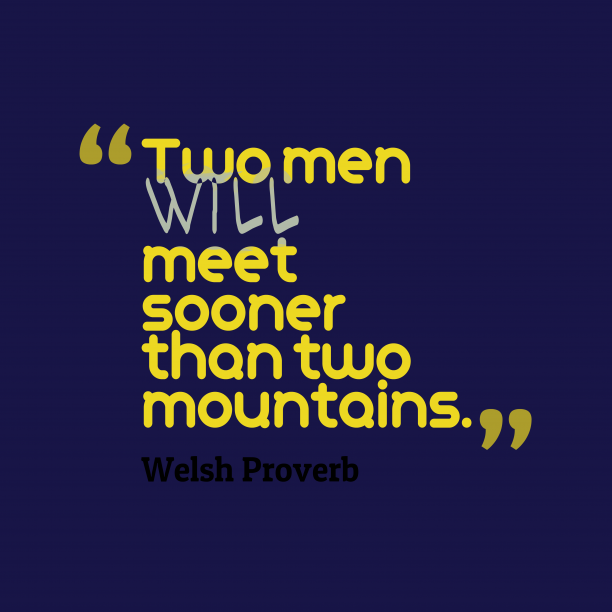Welsh Wisdom 's quote about . Two men will meet sooner…