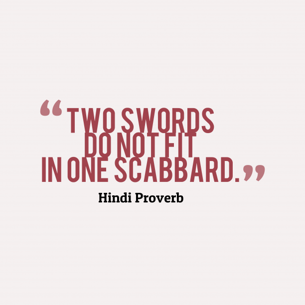 Hindi Wisdom 's quote about Sword. Two swords do not fit…
