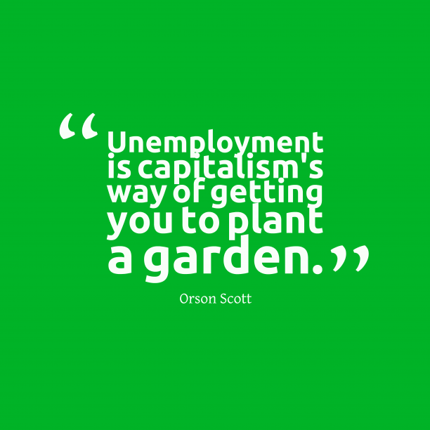 Orson Scott 's quote about Unemployment. Unemployment is capitalism's way of…