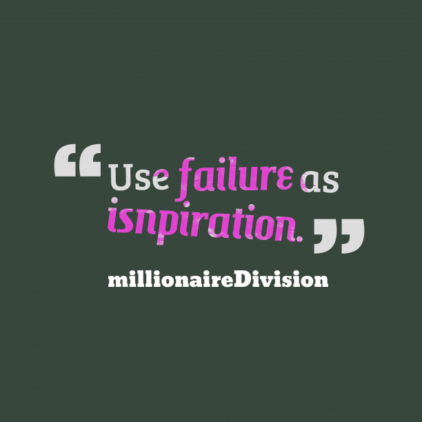 millionaireDivision quote about failure.