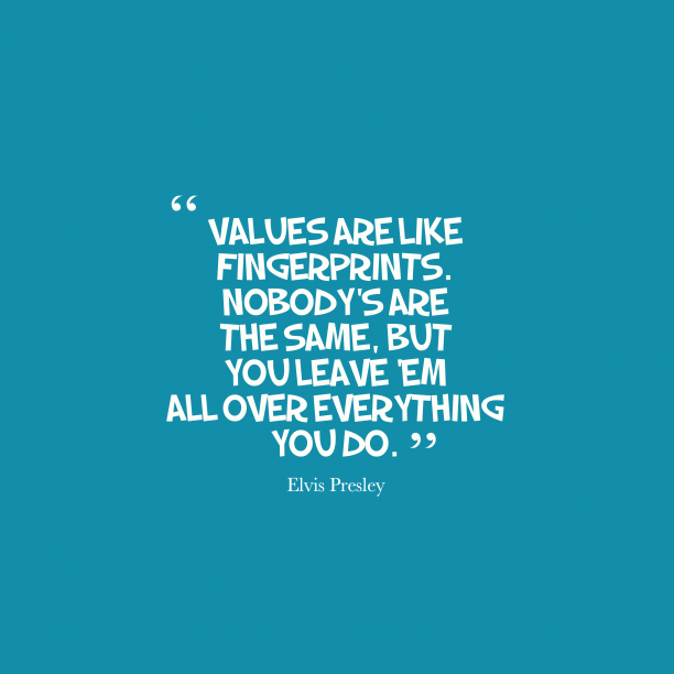 Elvis Presley 's quote about value. Values are like fingerprints. Nobody's…