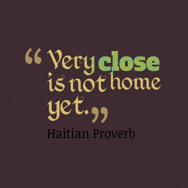 Haitian Wisdom 's quote about . Very close is not home…