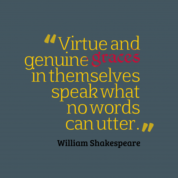 William Shakespeare 's quote about . Virtue and genuine graces in…