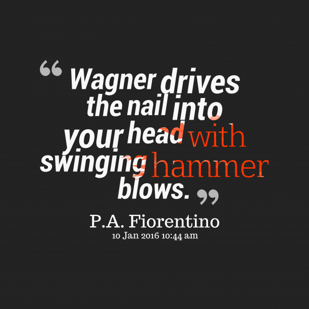 P.A. Fiorentino 's quote about . Wagner drives the nail into…