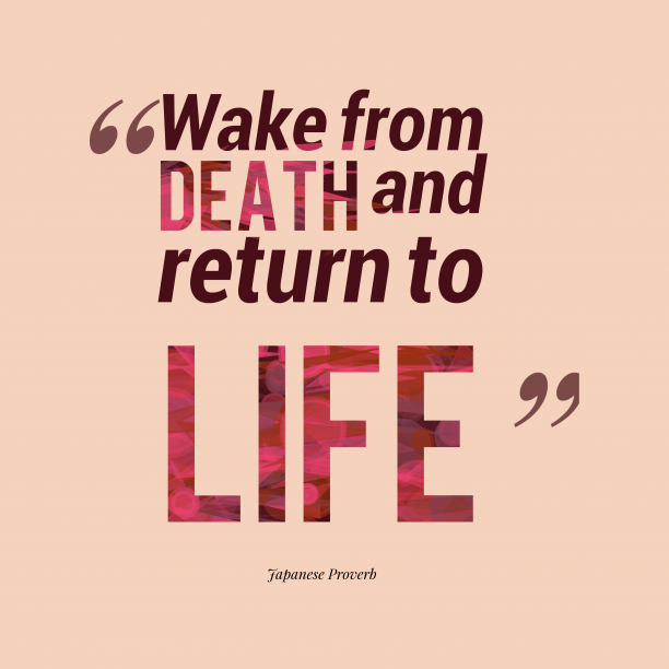Japanese Wisdom 's quote about .  Wake from death and…