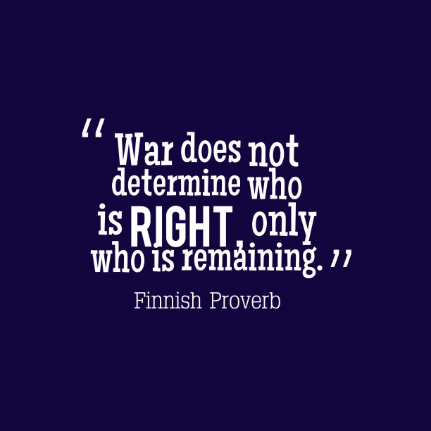 Finnish Wisdom 's quote about .  War does not determine…