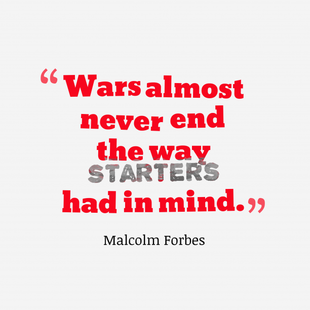 Malcolm Forbes quote about war.