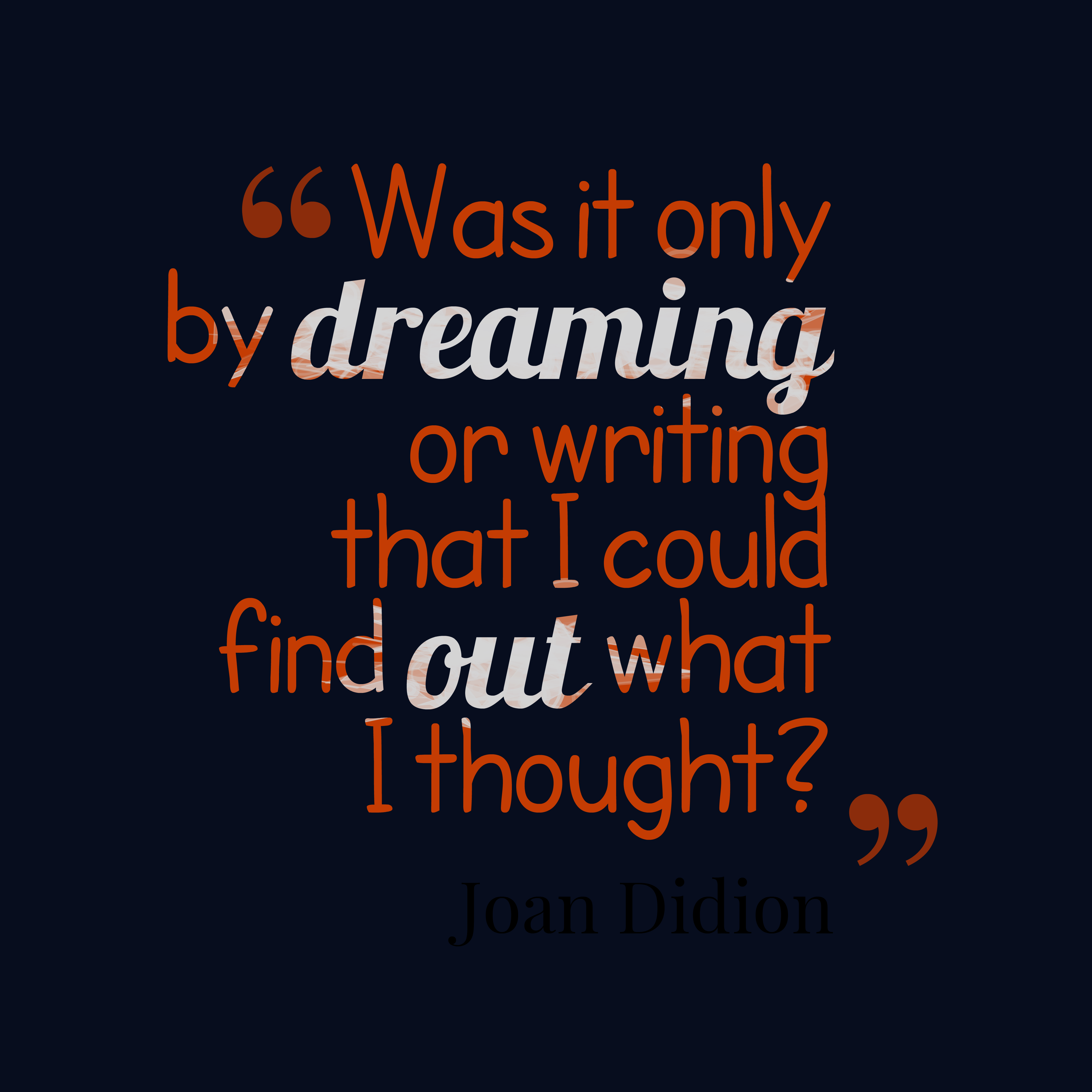 Quotes image of Was it only by dreaming or writing that I could find out what I thought?