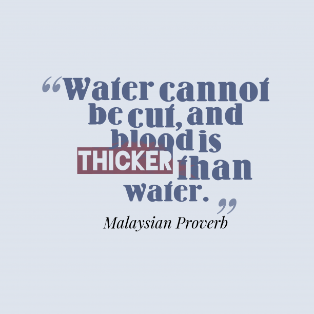 Malaysian Wisdom 's quote about . Water cannot be cut, and…