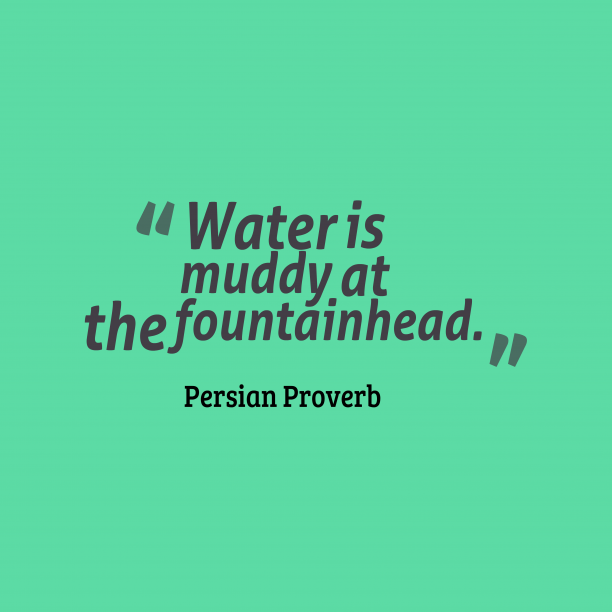 Persian Wisdom 's quote about . Water is muddy at the…