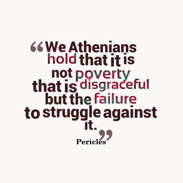 Pericles 's quote about . We Athenians hold that it…