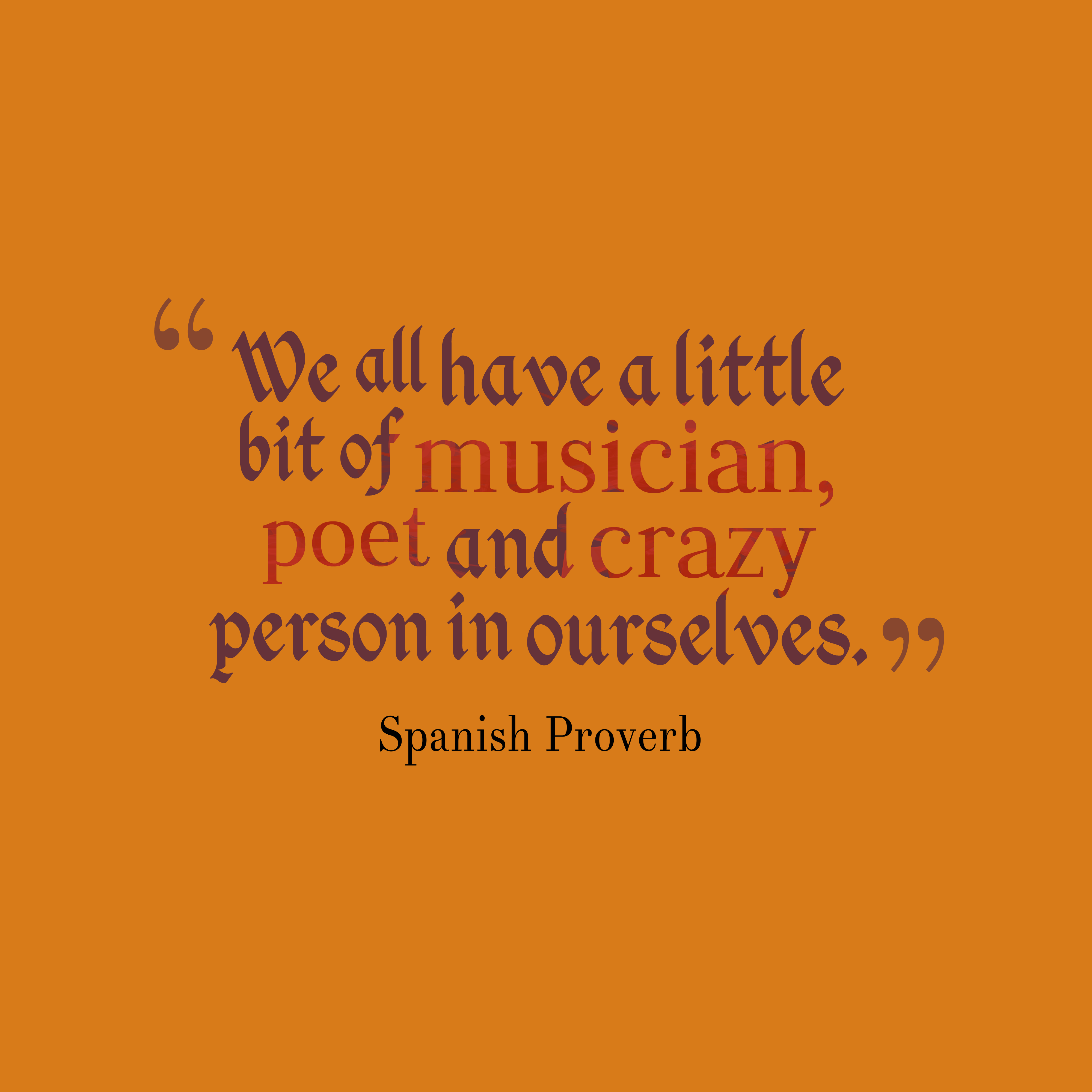 Quotes image of We all have a little bit of musician, poet and crazy person in ourselves.