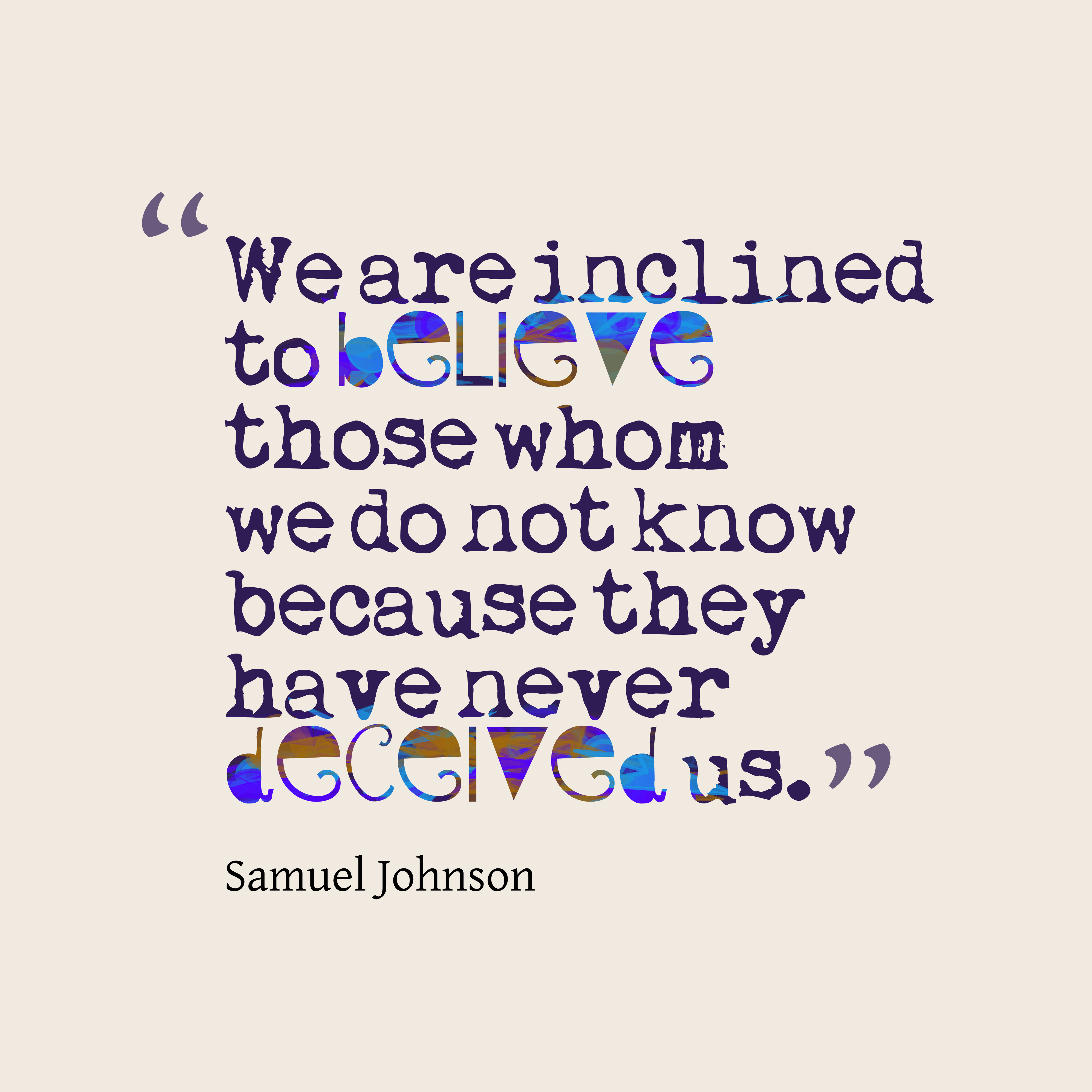 Quotes image of We are inclined to believe those whom we do not know because they have never deceived us.