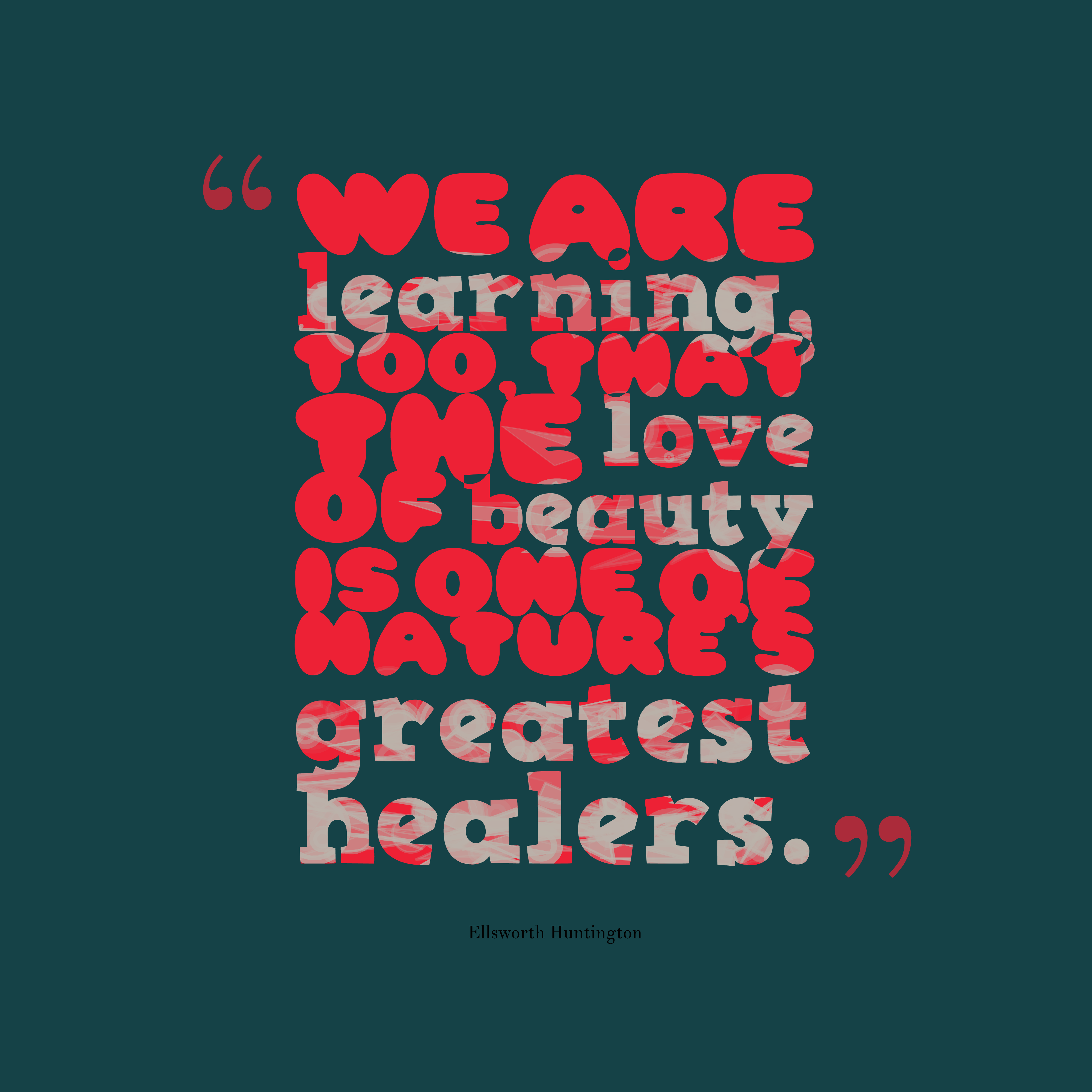 Quotes image of We are learning, too, that the love of beauty is one of Nature's greatest healers.