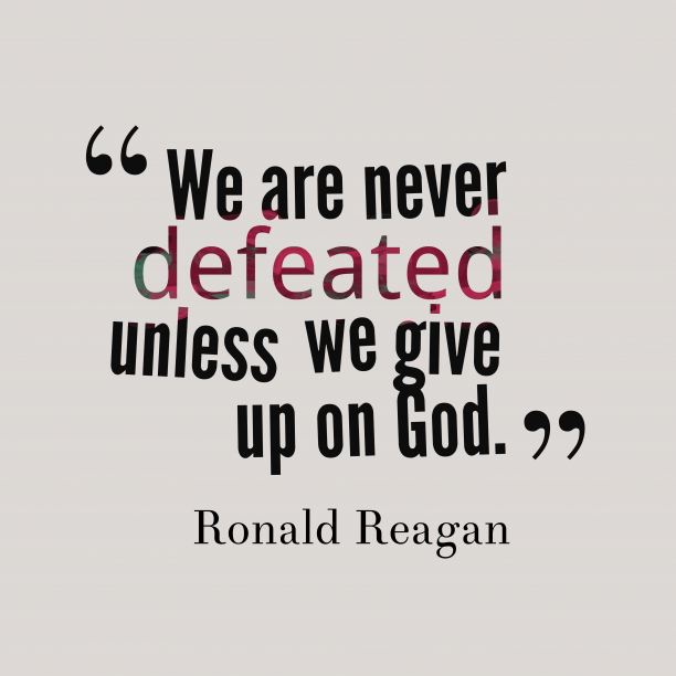 Ronald Reagan quote about give up.