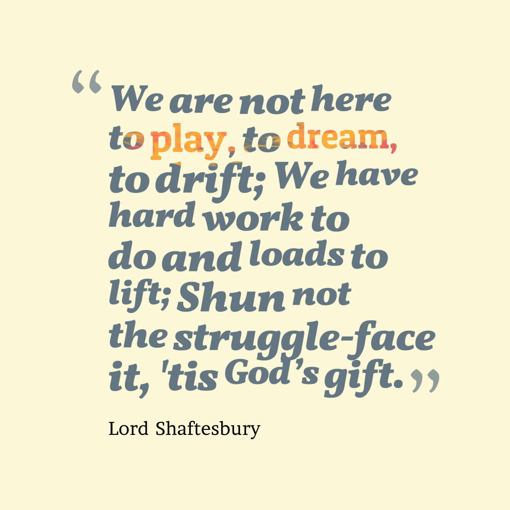 Lord Shaftesbury quote about trouble.