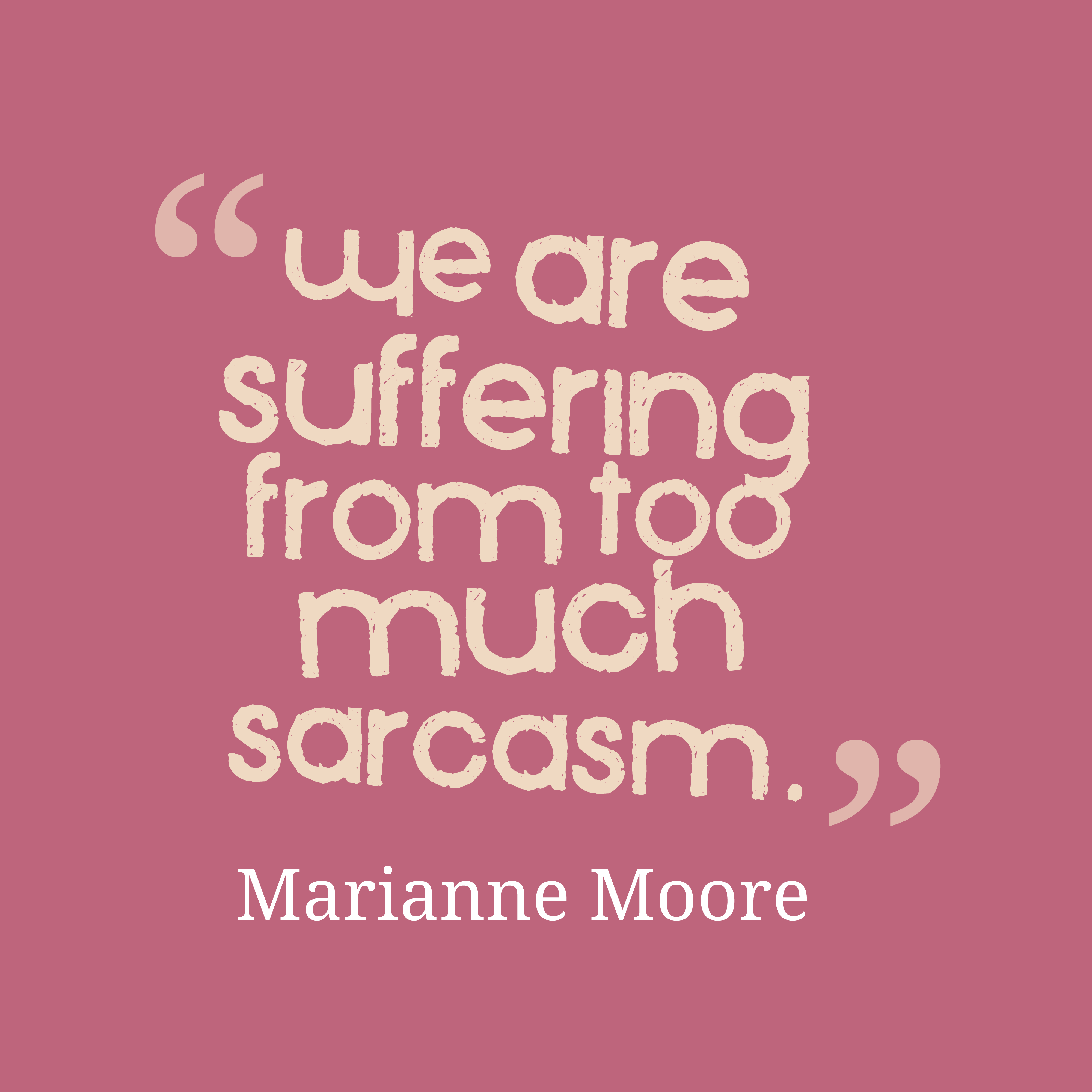 Quotes image of We are suffering from too much sarcasm.