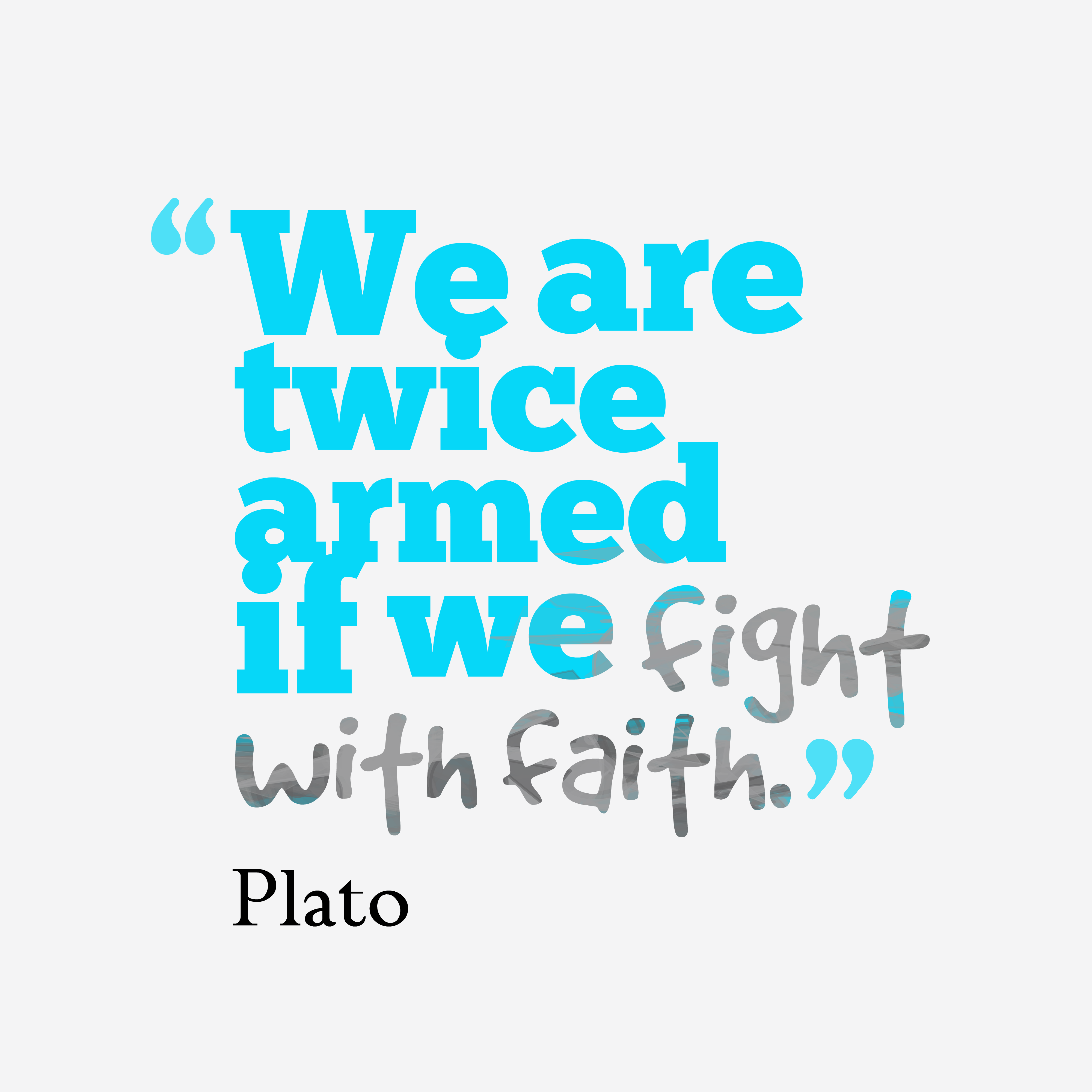 Quotes image of We are twice armed if we fight with faith.