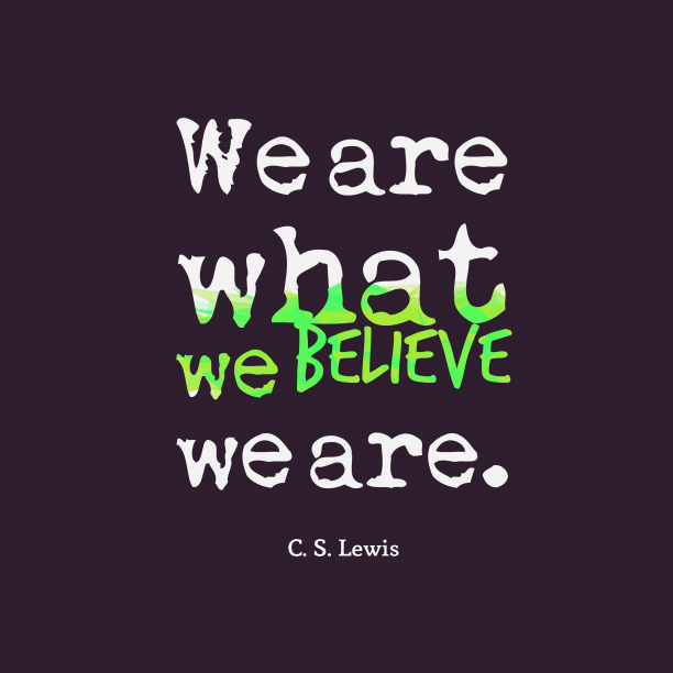 C. S. Lewis quote about believe.