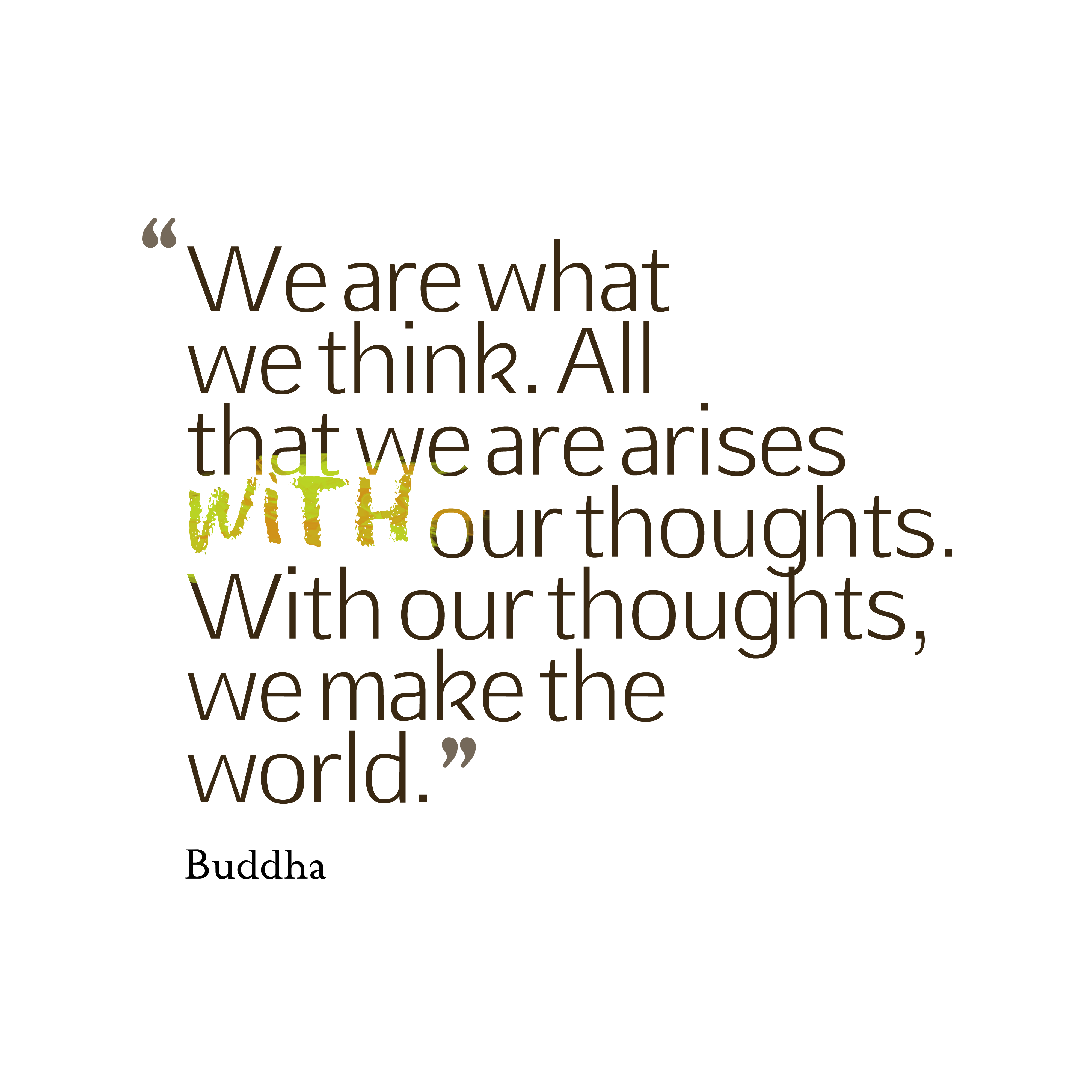Quotes image of We are what we think. All that we are arises with our thoughts. With our thoughts, we make the world.