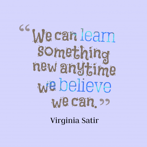 Virginia Satir quote about learn.