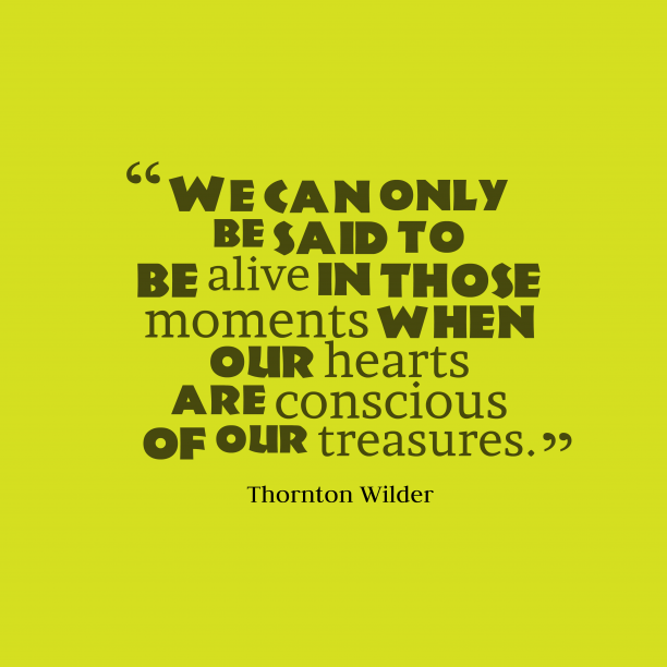 Thornton Wilder 's quote about . We can only be said…