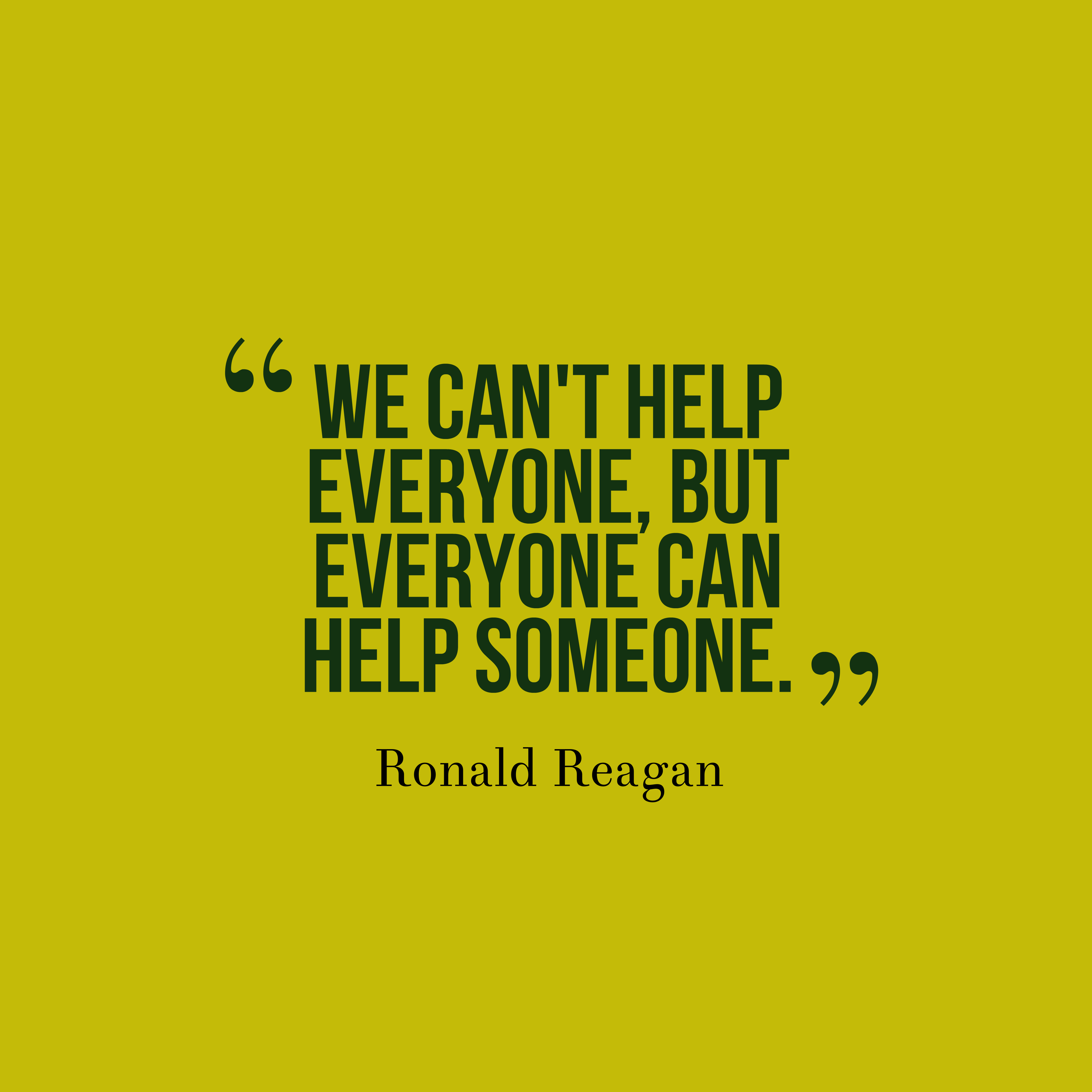 Quotes image of We can't help everyone, but everyone can help someone.