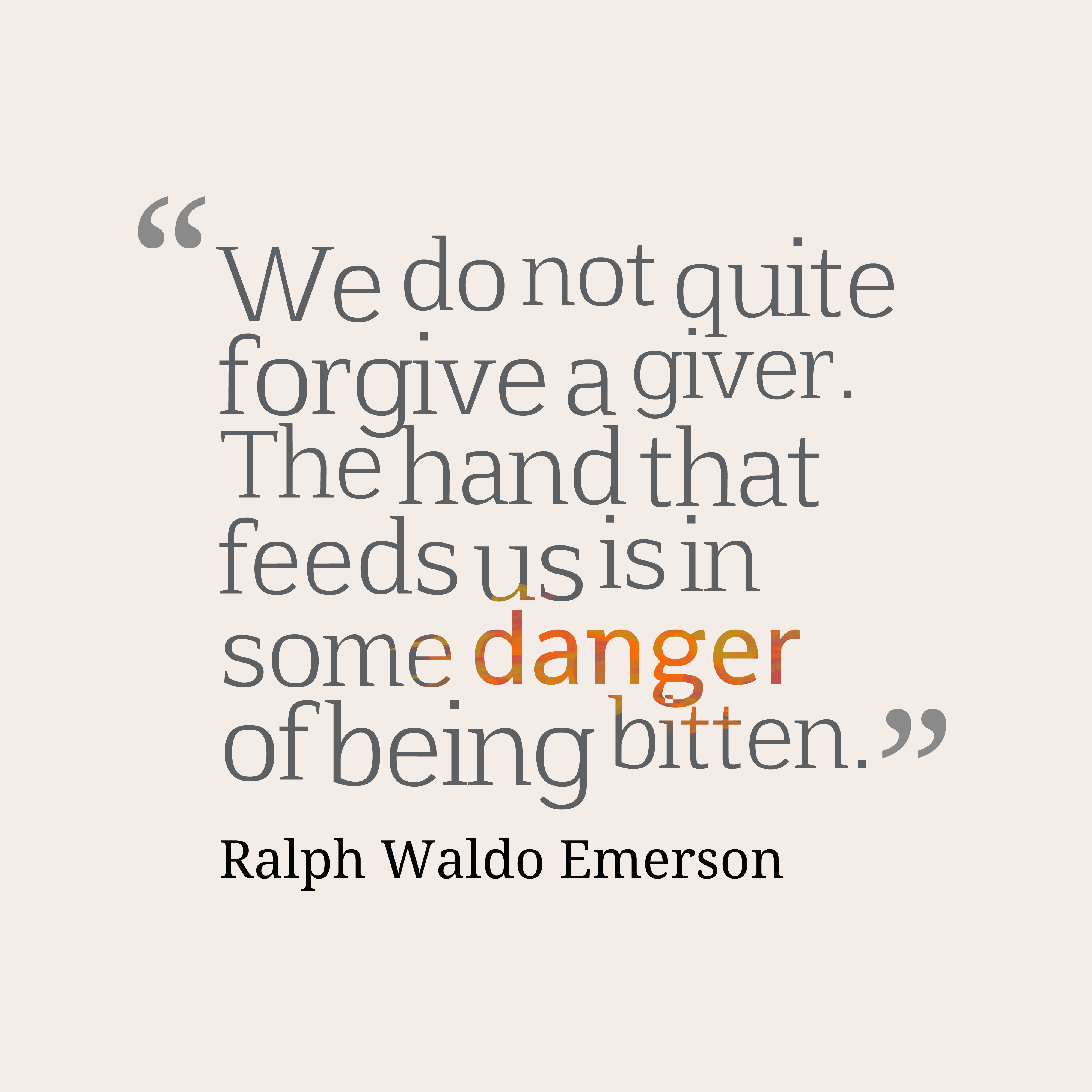 hi-res image of We do not quite forgive a giver. The hand that feeds ...