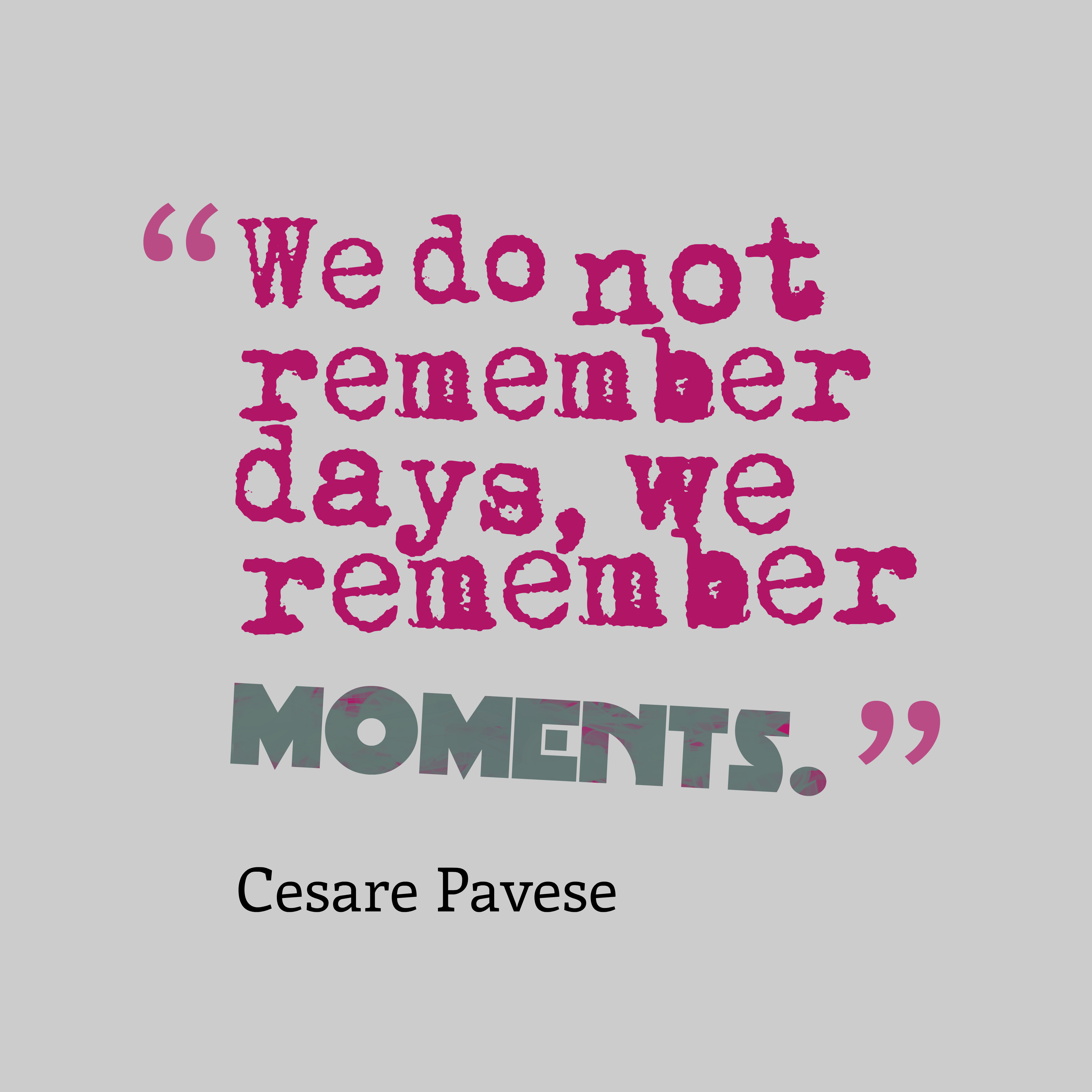 Quotes image of We do not remember days, we remember moments.