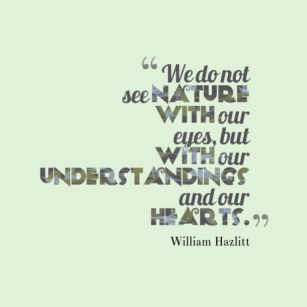 William Hazlitt 's quote about nature, heart. We do not see nature…