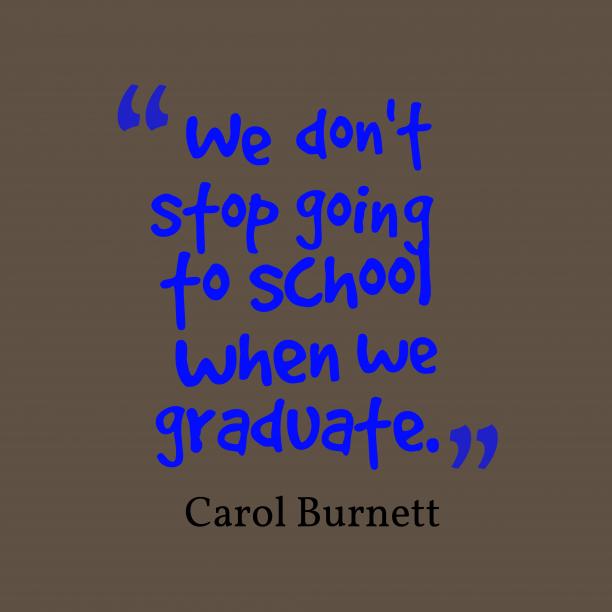Carol Burnettquote about graduation.