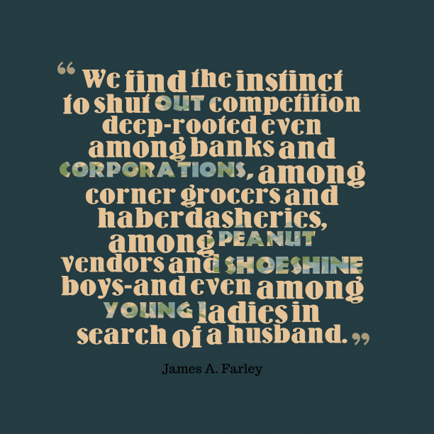 James A. Farley 's quote about . We find the instinct to…