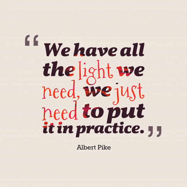 Albert Pike 's quote about . We have all the light…