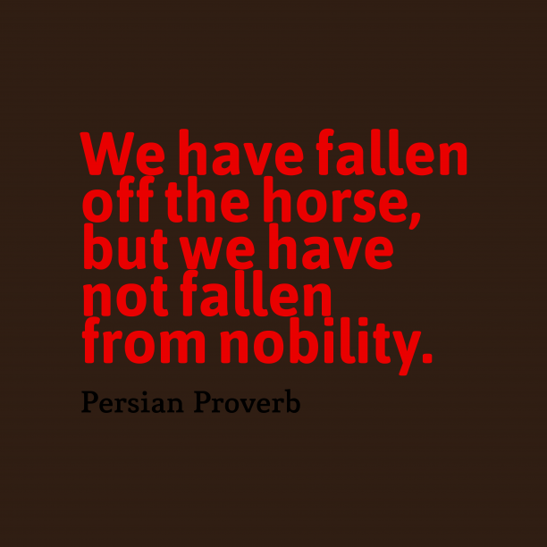 Persian Wisdom 's quote about . We have fallen off the…