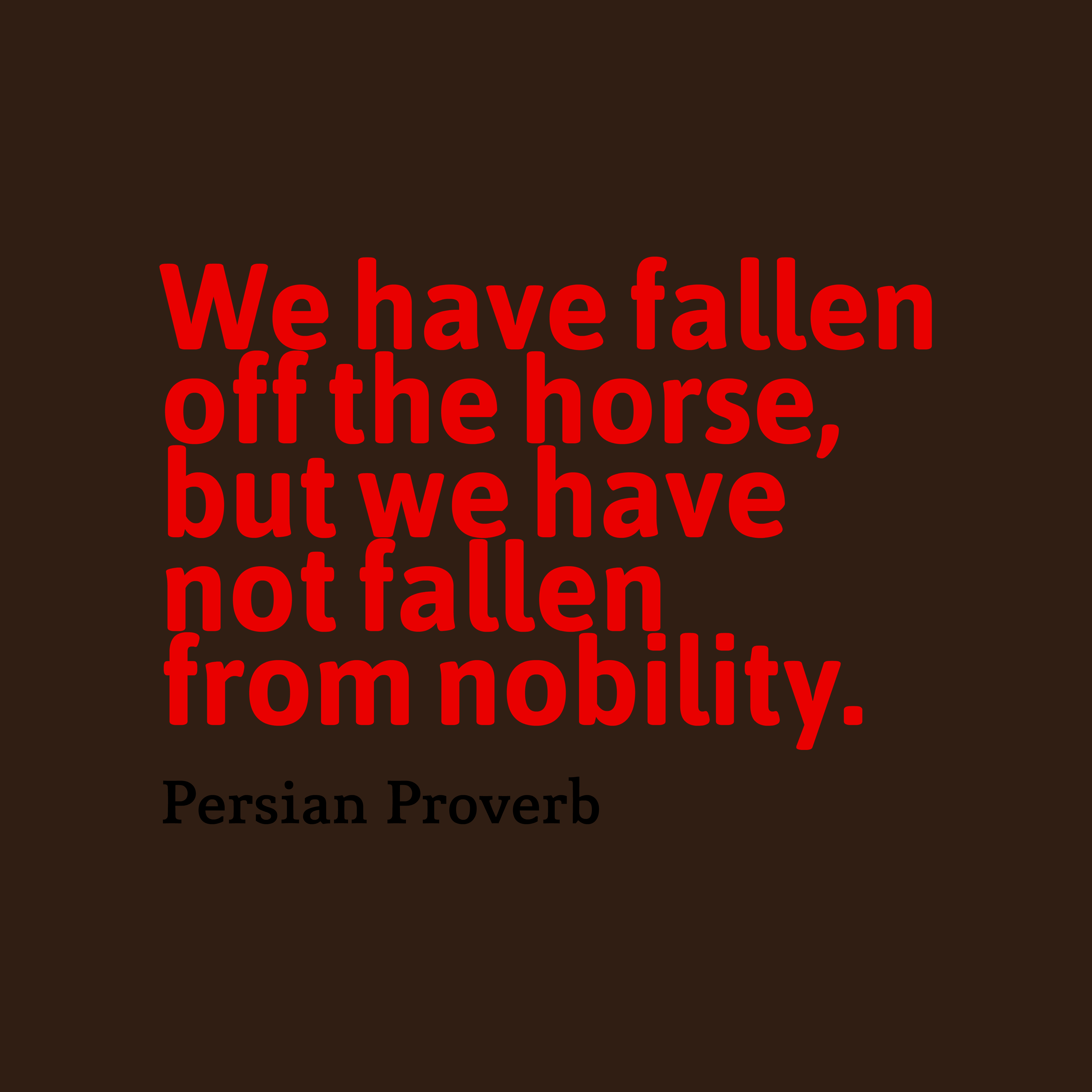 Quotes image of We have fallen off the horse, but we have not fallen from nobility.