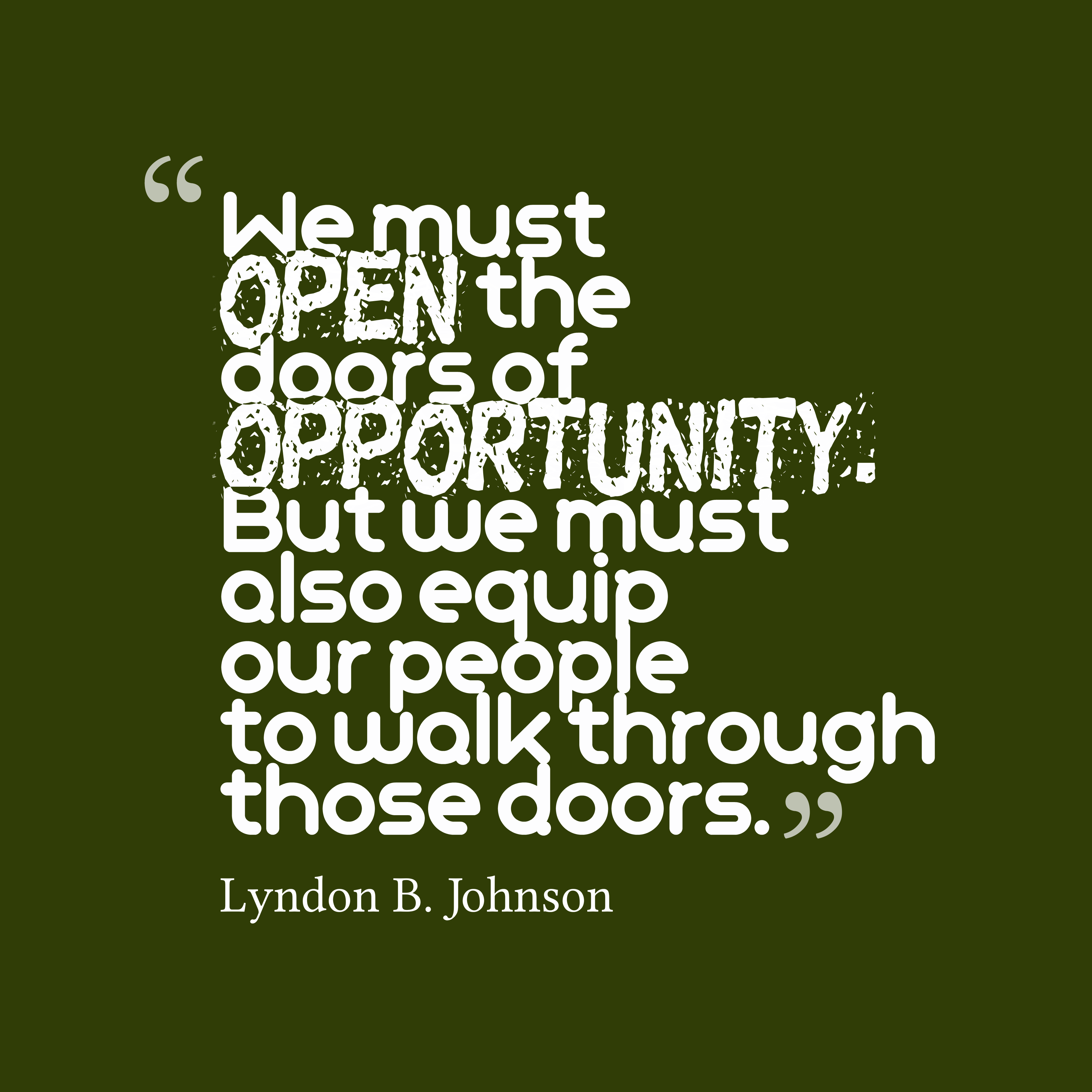 Quotes image of We must open the doors of opportunity. But we must also equip our people to walk through those doors.