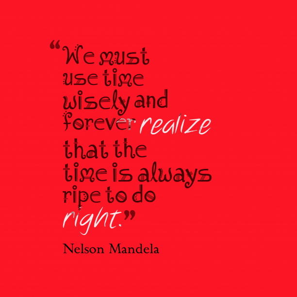 Nelson Mandela quote about time.