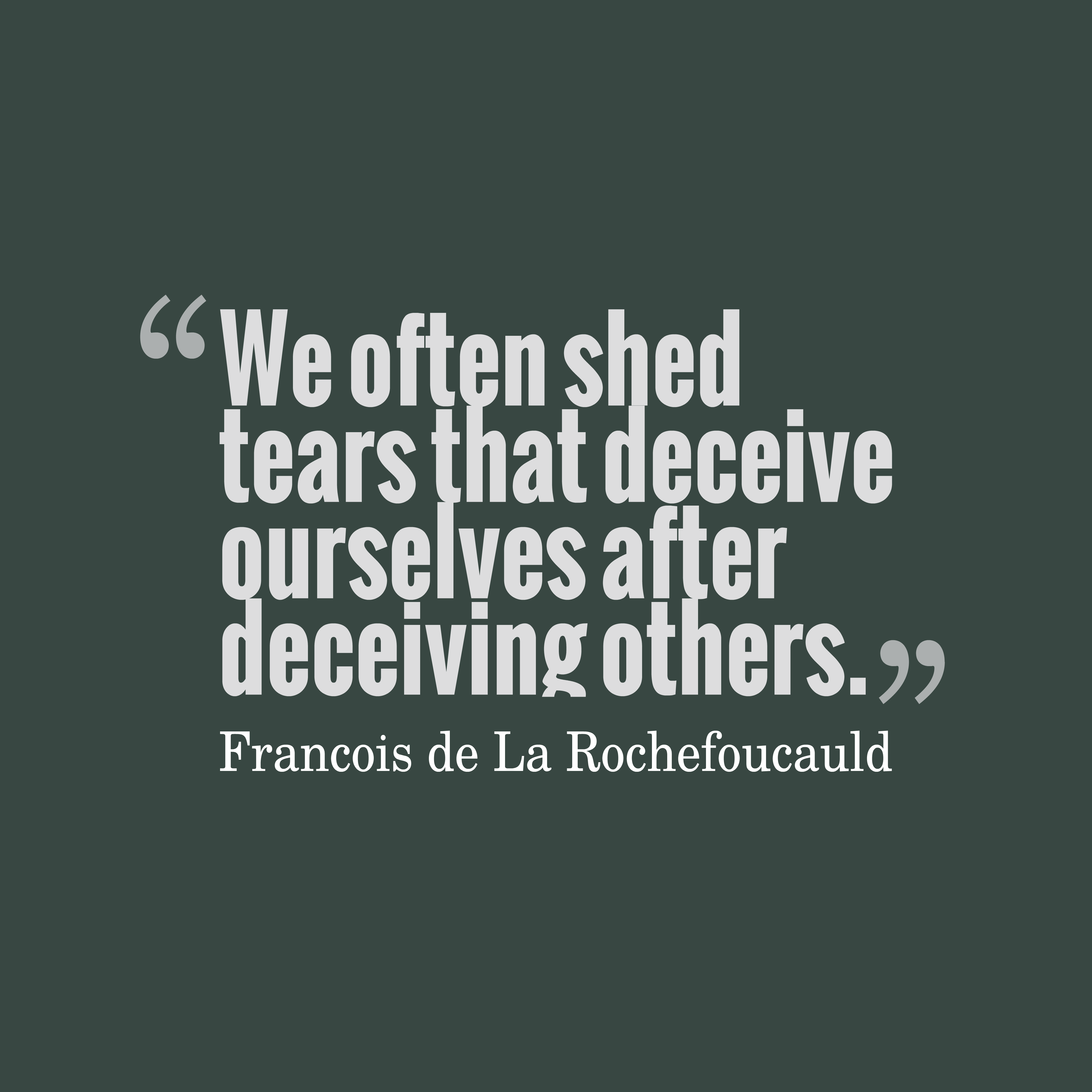 Quotes image of We often shed tears that deceive ourselves after deceiving others.