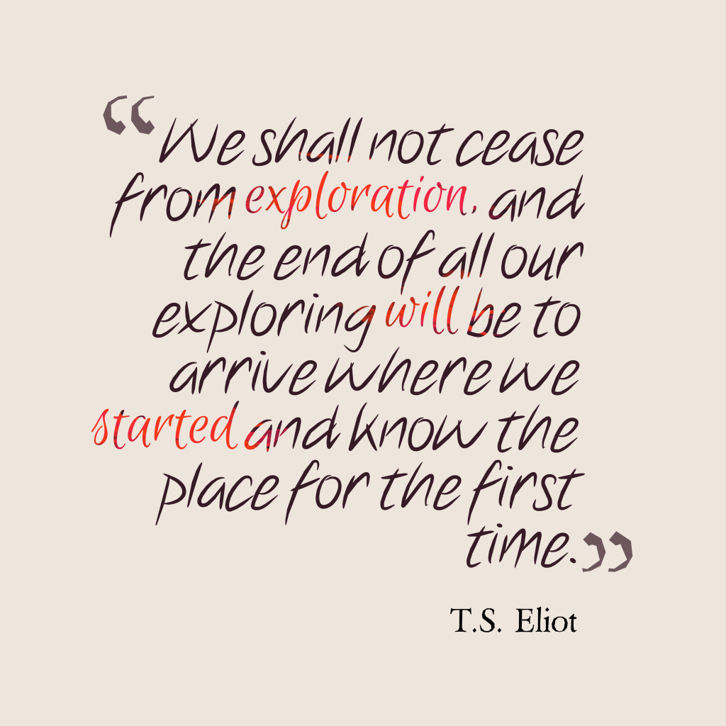 T. S. Eliot quote about travel.