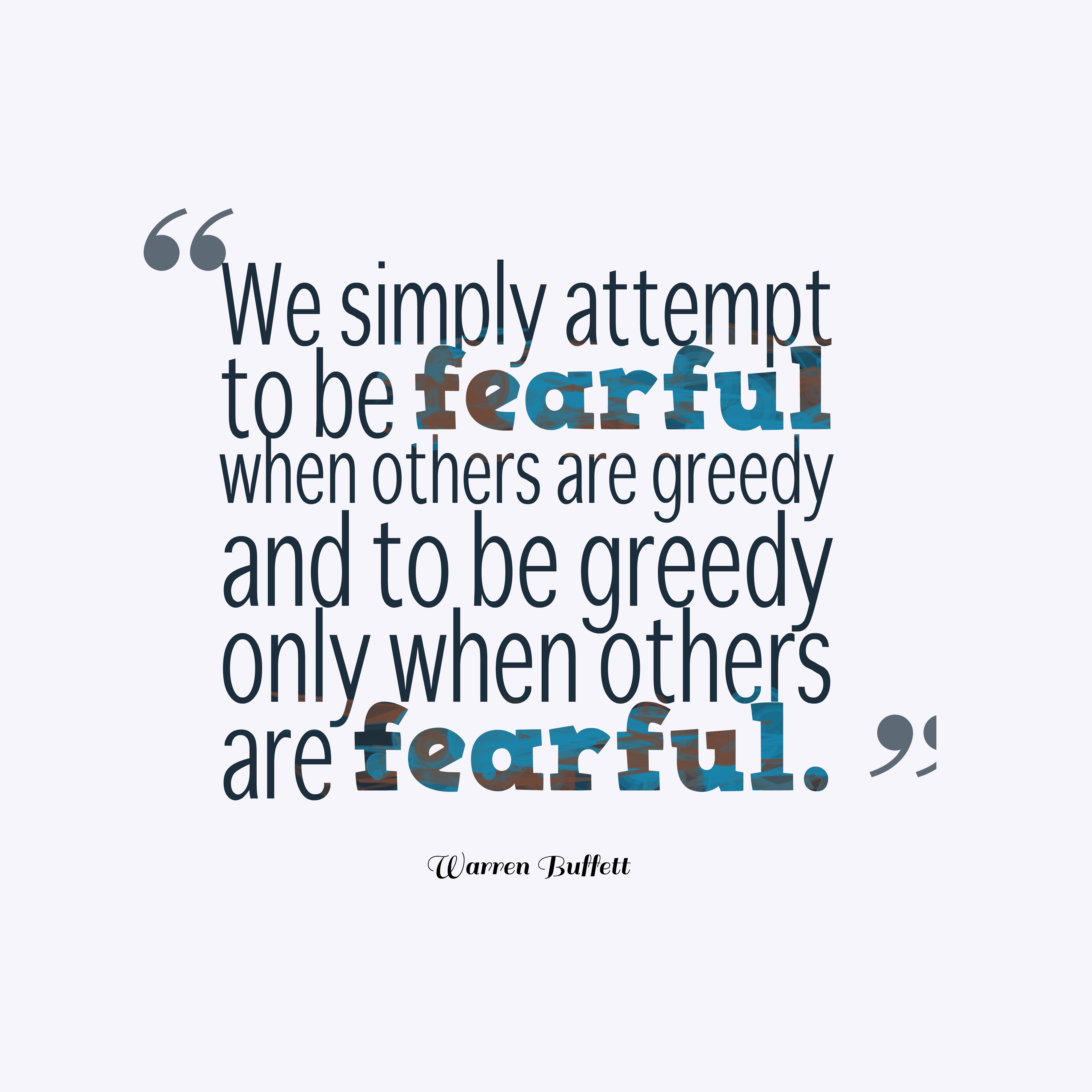 Quotes image of We simply attempt to be fearful when others are greedy and to be greedy only when others are fearful.